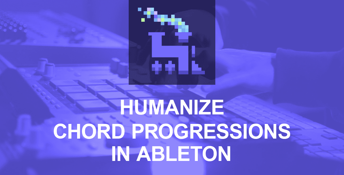 Humanize Chord Progessions in Ableton