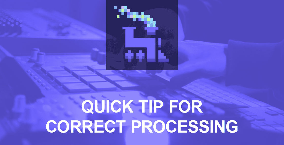 Quicktip for correct processing